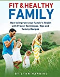 Fit & Healthy Family: How to Improve your Family's Health with Proven Techniques, Tips and Yummy Recipes
