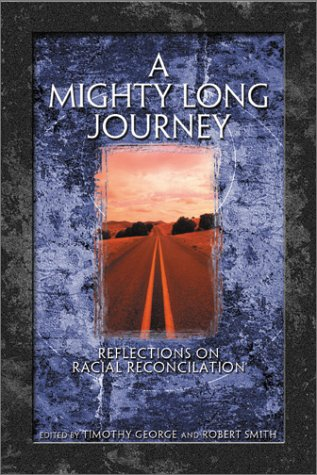 Mighty Long Journey : Reflections on Racial Reconciliation, TIMOTHY GEORGE, ROBERT SMITH