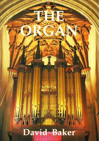 The Organ: A Brief Guide to Its Construction, History, Usage and Music