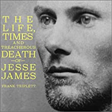 Jesse James: The Life, Times, and Treacherous Death of the Most Infamous Outlaw of All Time Audiobook by Frank Triplett Narrated by Jack Chekijian
