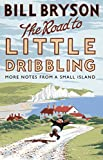 The Road to Little Dribbling: More Notes From a Small Island (print edition)
