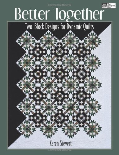 Better Together: Two-Block Designs for Dynamic Quilts (That Patchwork Place)