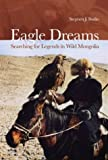 cover of Eagle Dreams: Searching for Legends in Wild Mongolia