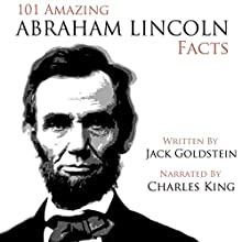 101 Amazing Abraham Lincoln Facts Audiobook by Jack Goldstein Narrated by Charles King