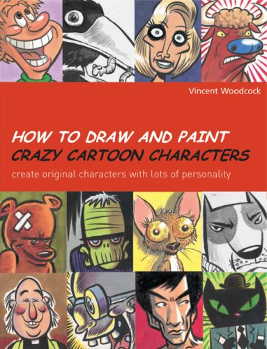How to Draw and Paint Crazy Cartoon Characters: Create Original Characters with Lots of Personality (Quarto Book)