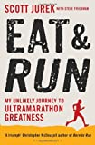 Scott Jurek Eat and Run: My Unlikely Journey to Ultramarathon Greatness