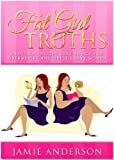 img - for Fat Girl Truths: Practical Weight Loss Advice for Overweight and Obese Curvy Women book / textbook / text book