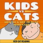 Kids vs Cats: How to & Not to Play with Cats Hörbuch von  Red Cat Reading Gesprochen von:  Red Cat Reading