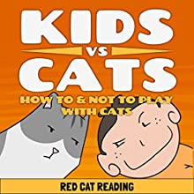 Kids vs Cats: How to & Not to Play with Cats Audiobook by  Red Cat Reading Narrated by  Red Cat Reading