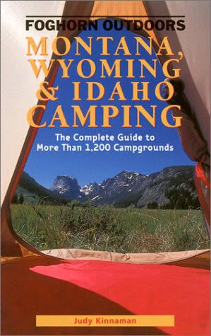 Foghorn Outdoors: Montana, Idaho, & Wyoming Camping: The Complete Guide to more than 1200 Campgrounds
