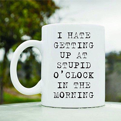I Hate Getting Up At Stupid O Clock Cute Funny 11Oz Ceramic Coffee Mug Cup
