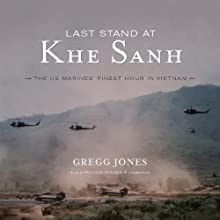 Last Stand at Khe Sanh: The US Marines' Finest Hour in Vietnam (       UNABRIDGED) by Gregg Jones Narrated by William Hughes