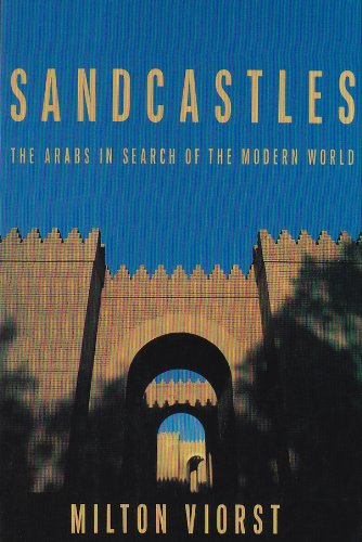 Sandcastles: The Arabs in Search of the Modern World: Arabs in Seach of the Modern World (Contemporary Issues in the Middle East)