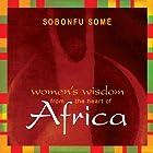 Women's Wisdom from the Heart of Africa Rede von Sobonfu Somé Gesprochen von: Sobonfu Somé