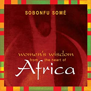 Women's Wisdom from the Heart of Africa | [Sobonfu Somé]