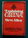 Explaining China: An Objective View of Contemporary China / 150 photographs (0517540622) by Steve Allen