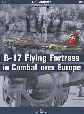 B-17 Flying Fortress in Combat Over Europe[B 17 FLYING FORTRESS IN COMBAT][Paperback]