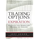 Trading Options at Expiration: Strategies and Models for Winning the Endgame ~ Jeffrey Augen