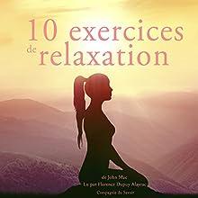 Dix exercices de relaxation | Livre audio Auteur(s) : John Mac Narrateur(s) : Florence Dupuy Alayrac