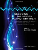 Decoding The Hidden Market Rhythm - Part 1: Dynamic Cycles: A Dynamic Approach To Identify And Trade Cycles That Influence Financial Markets (WhenToTrade) (Volume 1)
