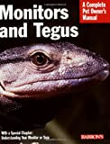 Monitors and Tegus: Everything About Selection, Care, Nutrition, Diseases, Breeding, and Other Behavior (Complete Pet Owner's Manual)