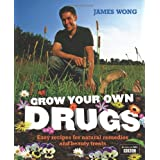 Grow Your Own Drugs: Fantastically Easy Recipes for Natural Remedies and Beauty Treatsby James Wong