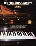 img - for We Are The Reason ~ 15 Contemporary Arrangements for Piano Solo (Intermediate to Advanced) book / textbook / text book