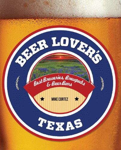 Beer Lover's Texas: Best Breweries, Brewpubs & Beer Bars (Beer Lovers Series)