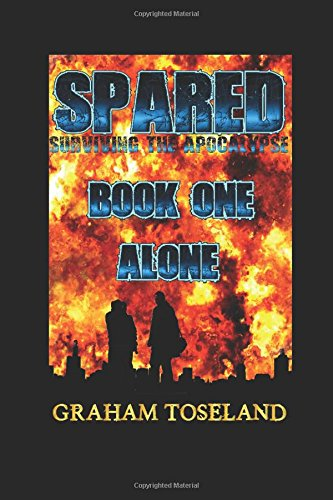 Alone : Spared - Surviving The Apocalypse Book One: Spared - Surviving The Apocalypse (Uk Football Book compare prices)