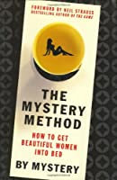 The Mystery Method: How to Get Beautiful Women Into Bed Front Cover
