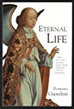 Eternal Life: What You Need to Know about Death, Judgement and the Everlasting (0918477697) by Romano Guardini