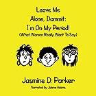 Leave Me Alone, Dammit: I'm on My Period! (What Women Really Want to Say) Hörbuch von Jasmine D. Parker Gesprochen von: Jolene Adams