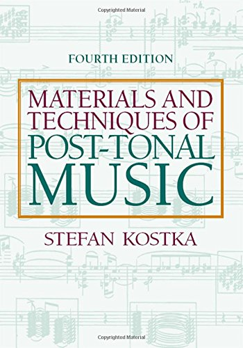 Materials and Techniques of Post Tonal Music