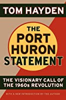 The Port Huron Statement: The Vision Call of the 1960s Revolution by Tom Hayden