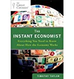 img - for [ The Instant Economist: Everything You Need to Know about How the Economy Works [ THE INSTANT ECONOMIST: EVERYTHING YOU NEED TO KNOW ABOUT HOW THE ECONOMY WORKS ] By Taylor, Timothy ( Author )Jan-31-2012 Paperback book / textbook / text book