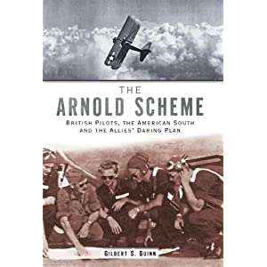 Arnold Scheme: British Pilots, the American South and the Allies Daring Plan