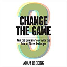 Change the Game: Win the Job Interview with the Rule of Three Technique Audiobook by Adam Redding Narrated by Matt Williams