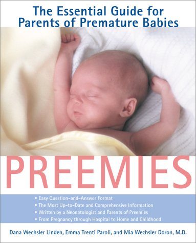 Preemies : The Essential Guide for Parents of Premature Babies, DANA WECHSLER LINDEN, EMMA TRENTI PAROLI, MIA WECHSLER DORON