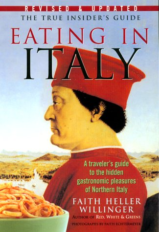Eating in Italy: A Traveler&#39;s Guide to the Hidden Gastronomic Pleasures of Northern Italy