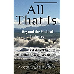 All That Is, Beyond the Medical Industry - Vitality Through Mindfulness & Gratitude