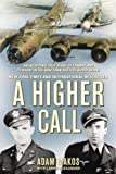 A Higher Call: An Incredible True Story of Combat and Chivalry in the War-Torn Skies of World W ar II