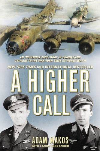 Adam Makos - A Higher Call: An Incredible True Story of Combat and Chivalry in the War-Torn Skies of World W ar II