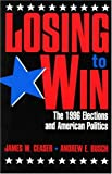Losing to Win: The 1996 Elections and American Politics (Studies in American Political Institutions and Public Policy)