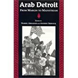 Arab Detroit: From Margin to Mainstream (Great Lakes Books Series)