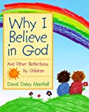 Why I Believe in God: And Other Reflections by Children