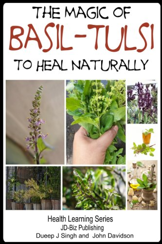 The Magic Of Basil - Tulsi To Heal Naturally (Health Learning Series Book 54)