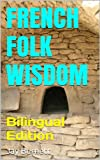French Folk Wisdom: Bilingual Edition (Proverbs from Around the World - Bilingual)