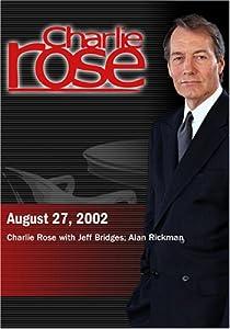 Charlie Rose with Jeff Bridges; Alan Rickman (August 27, 2002)