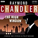 Raymond Chandler: The High Window (Dramatised)  by Raymond Chandler Narrated by Ed Bishop, Toby Stephens, Judy Parfitt, Jessica Raine, Patrick Kennedy, Joe Montana, Stuart Milligan, Susie Riddell, Peter Polycarpou, Gerard McDermott