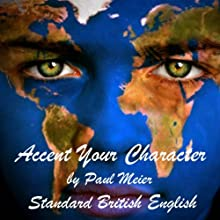 Accent Your Character - Standard British English: Dialect Training (       UNABRIDGED) by Paul Meier Narrated by Paul Meier